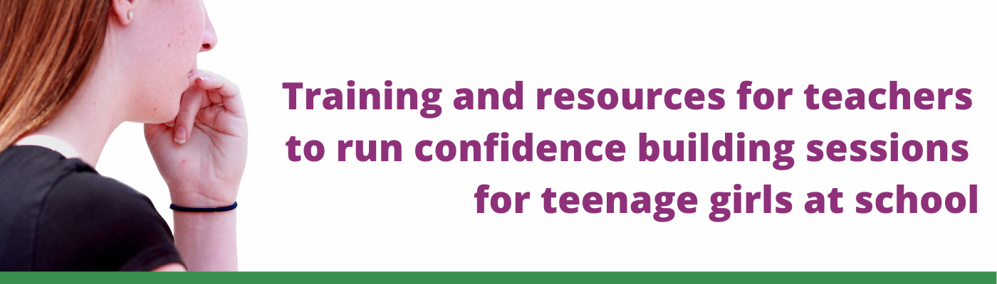 A girl who looks to be experiencing teenage anxiety with the headline training and resources for teachers to run confidence building sessions for teenage girls at school